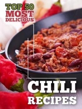 Top 50 Most Delicious Chili Recipes (Recipe Top 50's Book 23) (English Edition) -